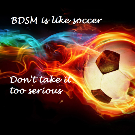 BDSM is like soccer...